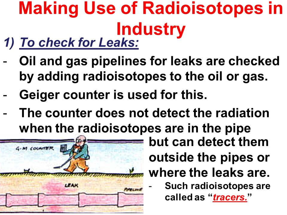 the use of radioactive isotope in Radioactive isotopes have a variety of applications generally, however, they are useful either because we can detect their radioactivity or we can use the energy they release radioactive isotopes are effective tracers.