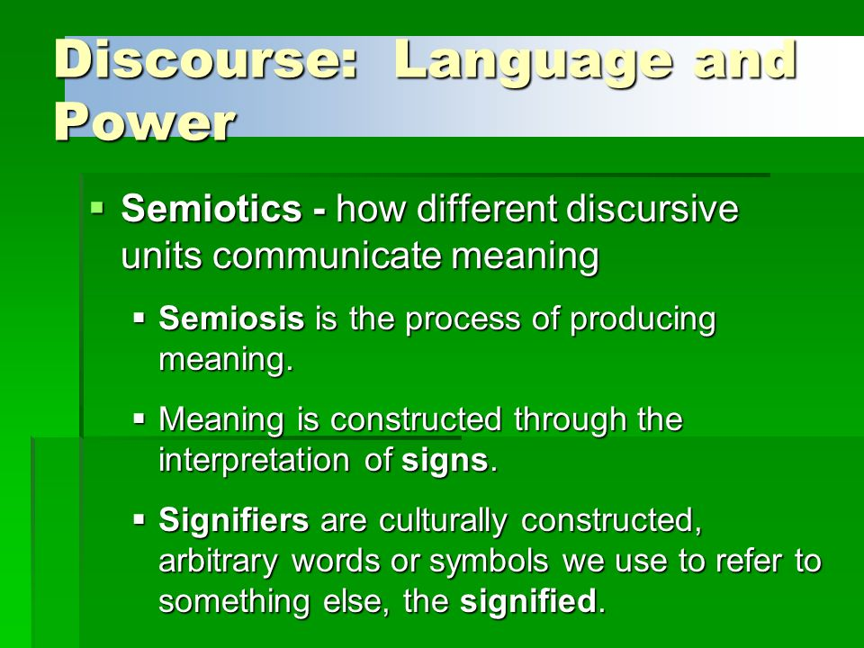 language and power power behind discourse Type of power language and power: theories, ideas and concepts  power behind discourse where the power comes from 'outside' the text allows contextualising of linguistic features - wider ideologies/ideas, hierarchical structures and power relationships that shape language use ideology.