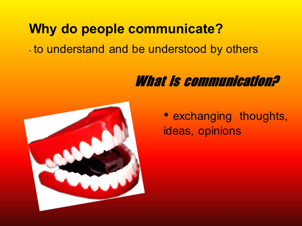 reasons people communicate Most people can learn how to communicate more  a person can become a single or sole parent for many different reasons  relationships and communication.