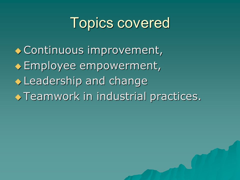 Topics covered Continuous improvement, Employee empowerment,