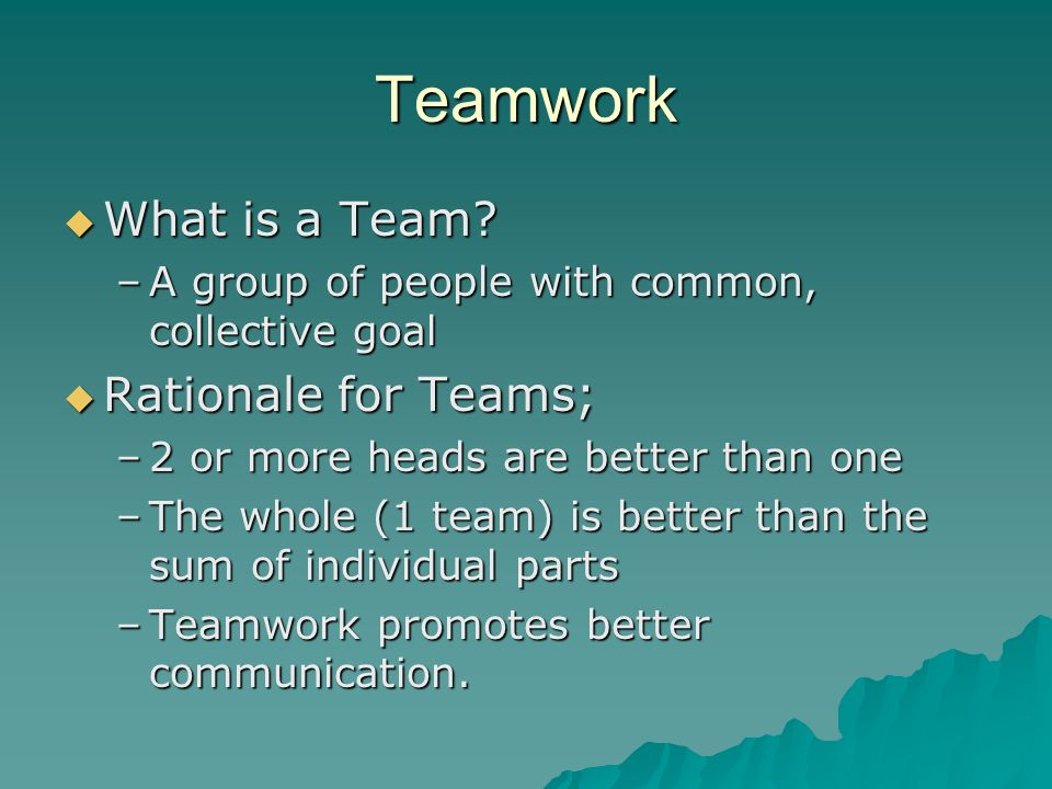 Teamwork What is a Team Rationale for Teams;