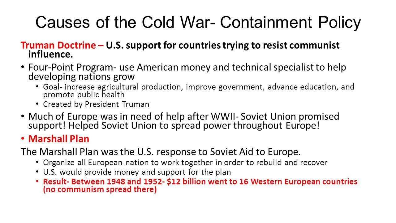 cold war containment policy essay Read this american history essay and over 88,000 other research documents containment and the cold war containment and the cold war in february 1946, george f kennan, an american diplomat in moscow, proposed a policy.