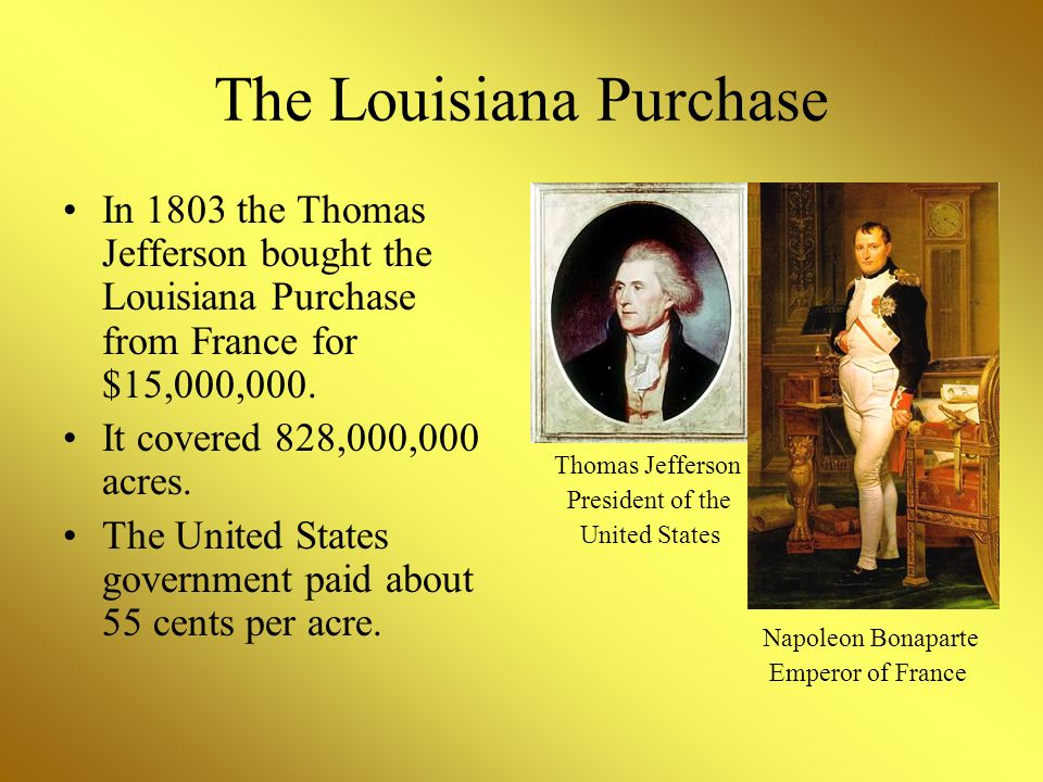 thomas jefferson louisiana purchase powerpoint Us was concerned (and rightly so) that france might have ideas about becoming active again in acquiring land/control in north america watched closely as france was trying to figure out how to proceed with the louisiana territory.