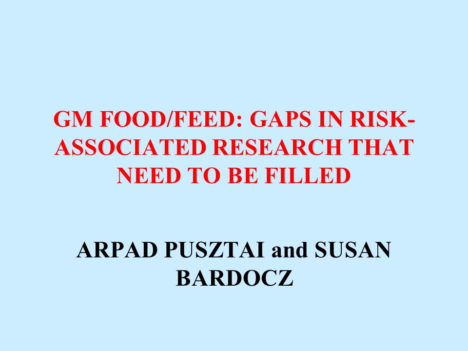 GM FOOD/FEED: GAPS IN RISK-ASSOCIATED RESEARCH THAT NEED TO BE FILLED