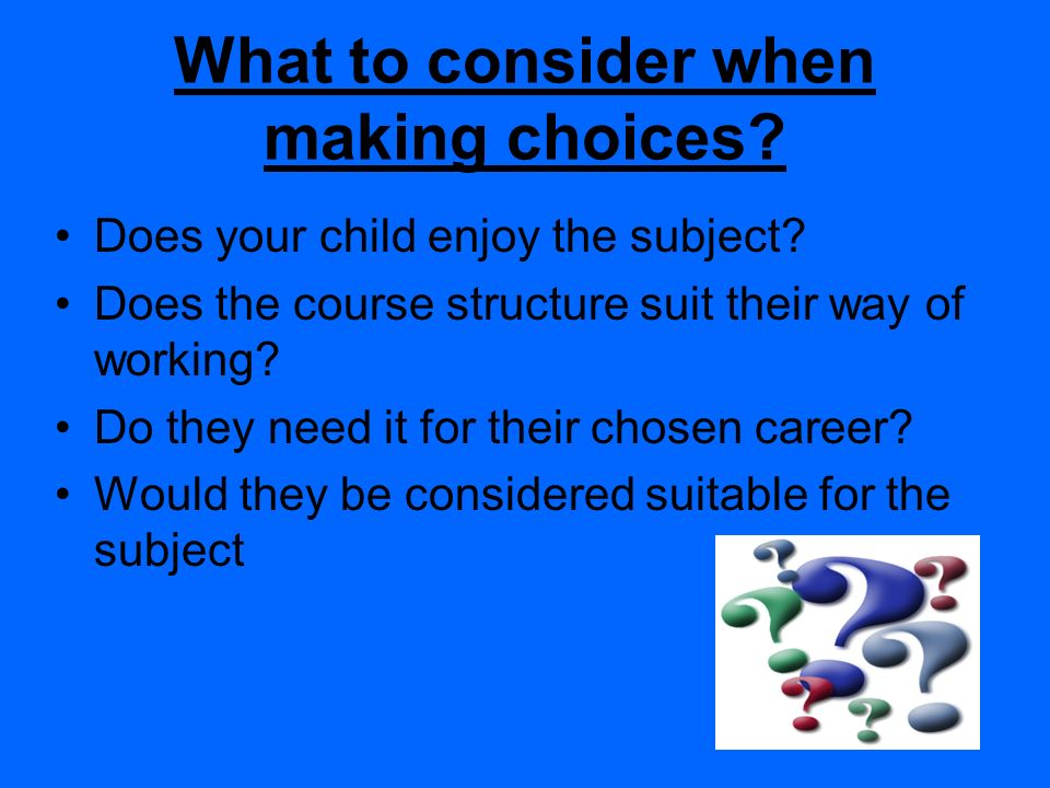 What to consider when making choices