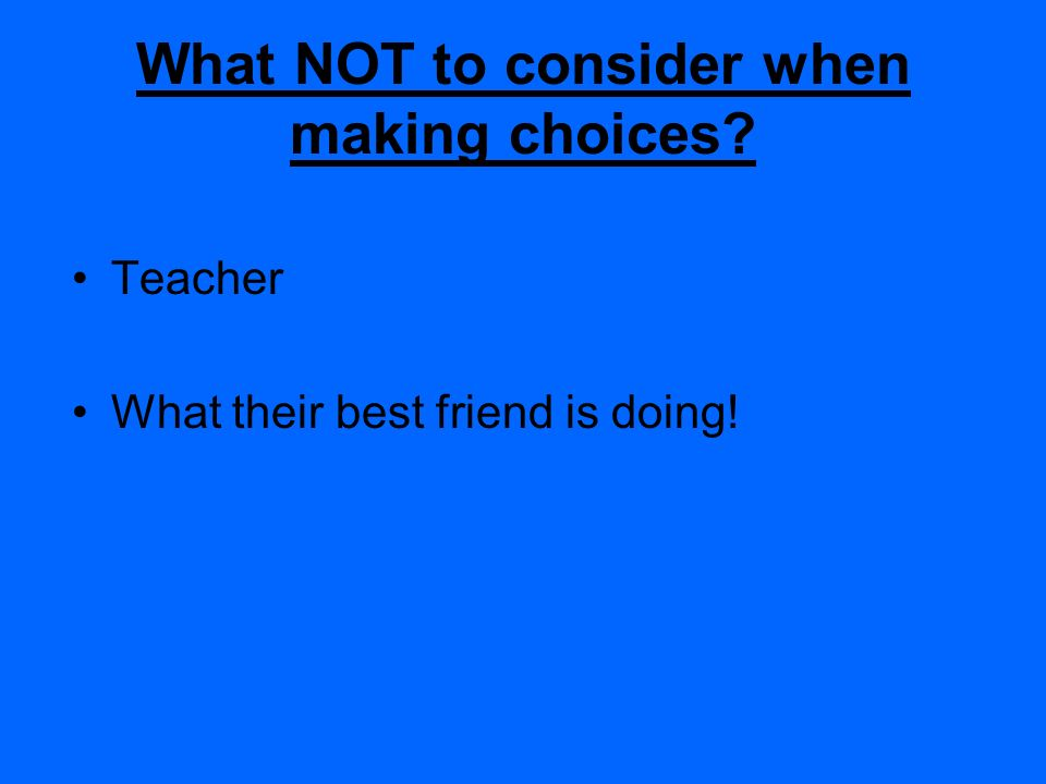 What NOT to consider when making choices