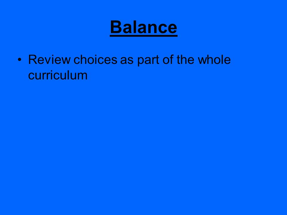 Balance Review choices as part of the whole curriculum