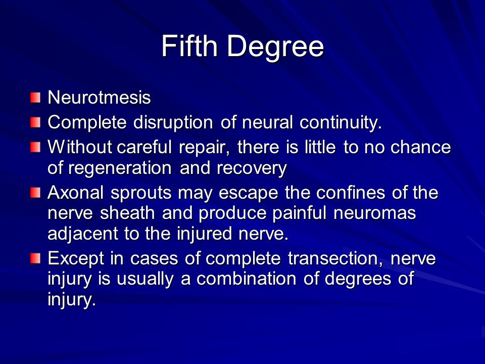 Fifth Degree Neurotmesis Complete disruption of neural continuity.
