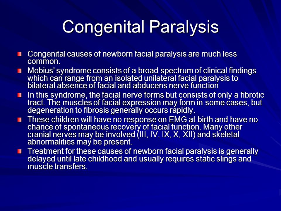 Congenital Paralysis Congenital causes of newborn facial paralysis are much less common.