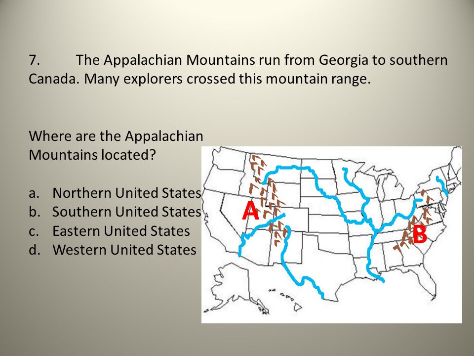 7. The Appalachian Mountains run from Georgia to southern Canada