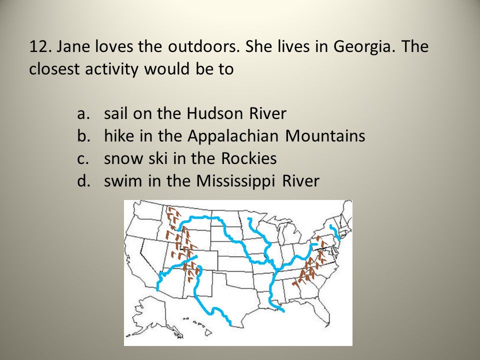 12. Jane loves the outdoors. She lives in Georgia