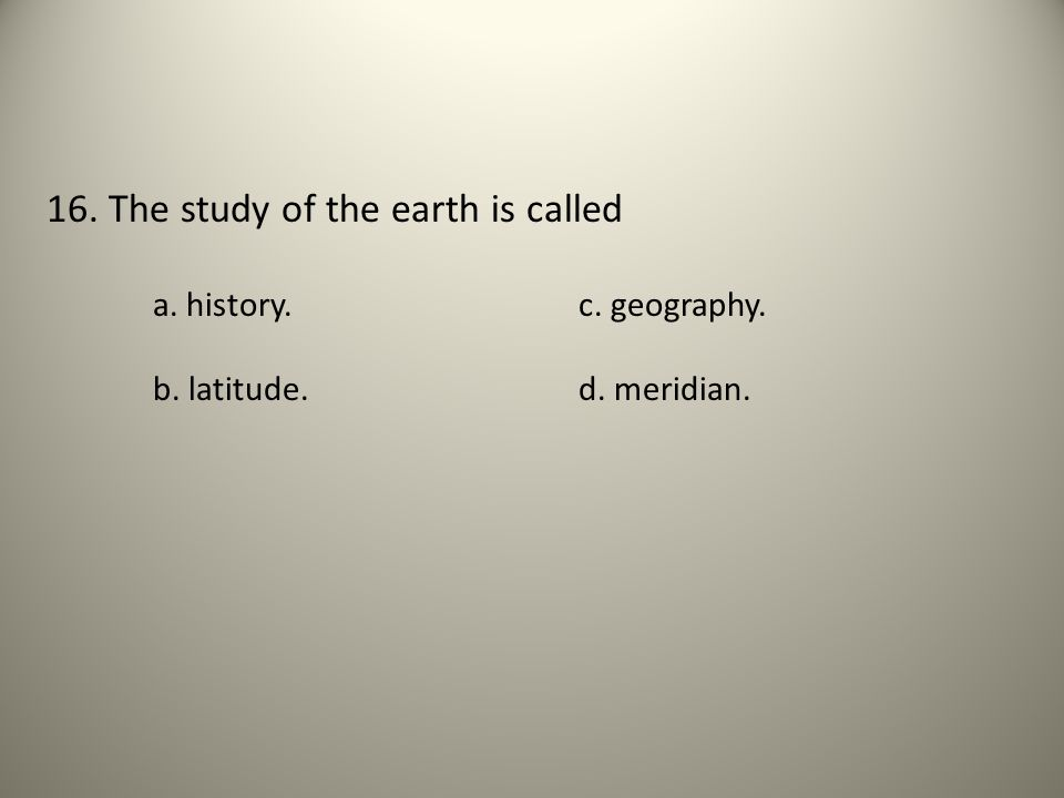 16. The study of the earth is called