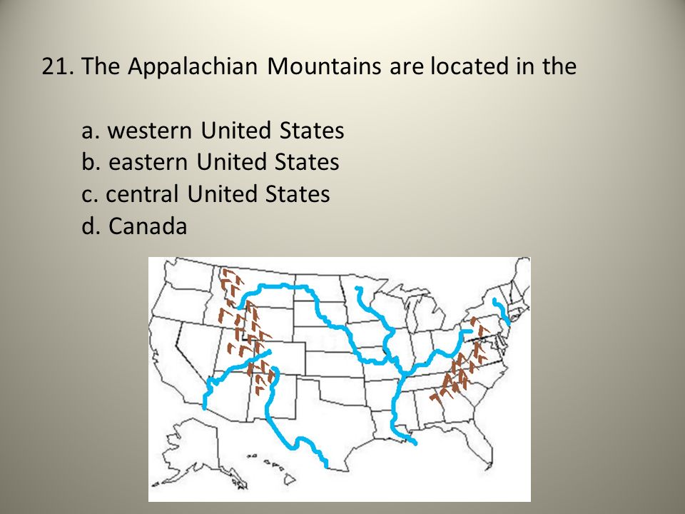 21. The Appalachian Mountains are located in the