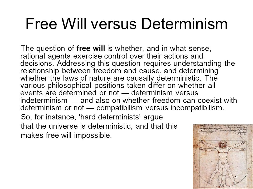 the argument between free will and determinism The standard argument against free will, according to philosopher j j c smart focuses on the implications of determinism for 'free will' however.