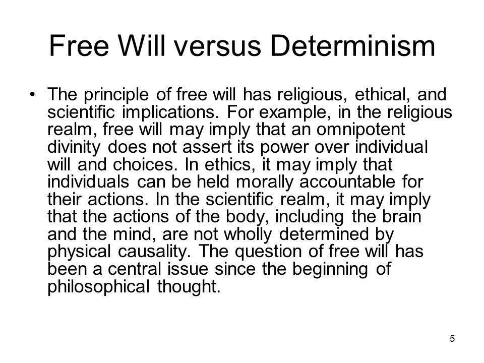a discussion on free will versus determinism Debate:free will vs determinism from i don't think using the physics of inanimate objects as a basis of determinism and cognition of free will as boundaries.