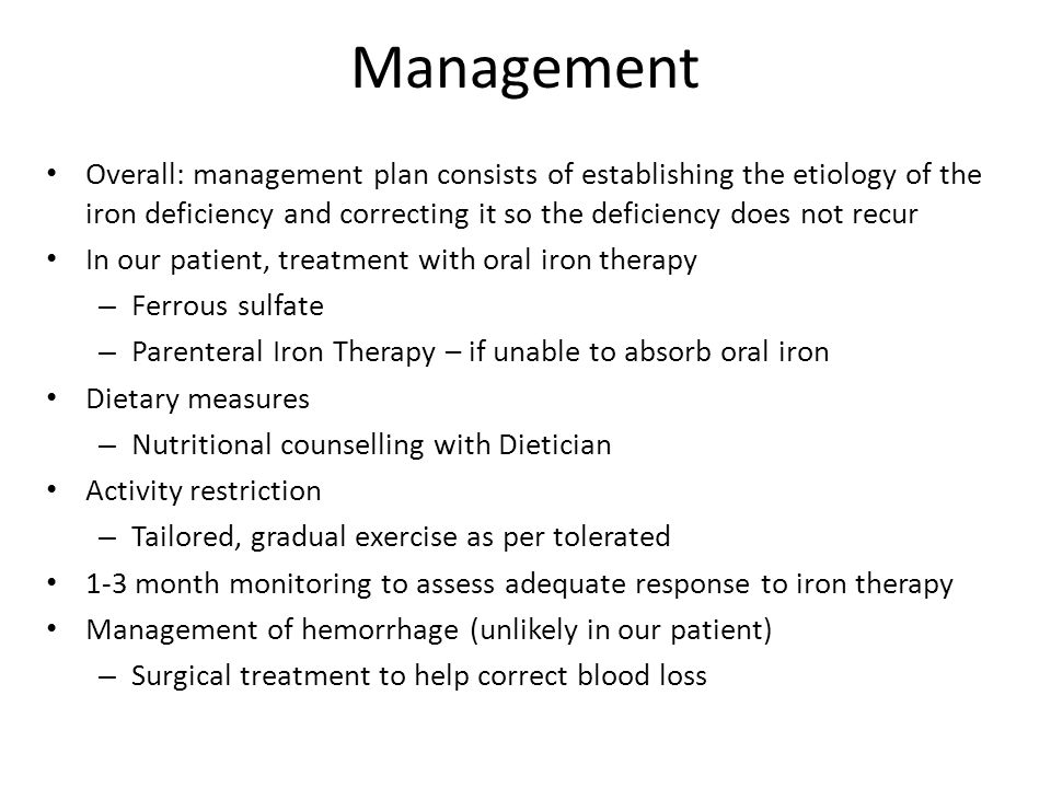 Management Overall: management plan consists of establishing the etiology of the iron deficiency and correcting it so the deficiency does not recur.