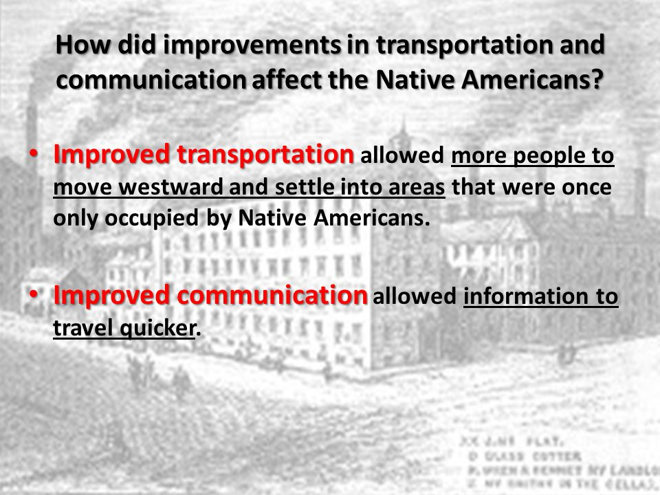 How did improvements in transportation and communication affect the Native Americans