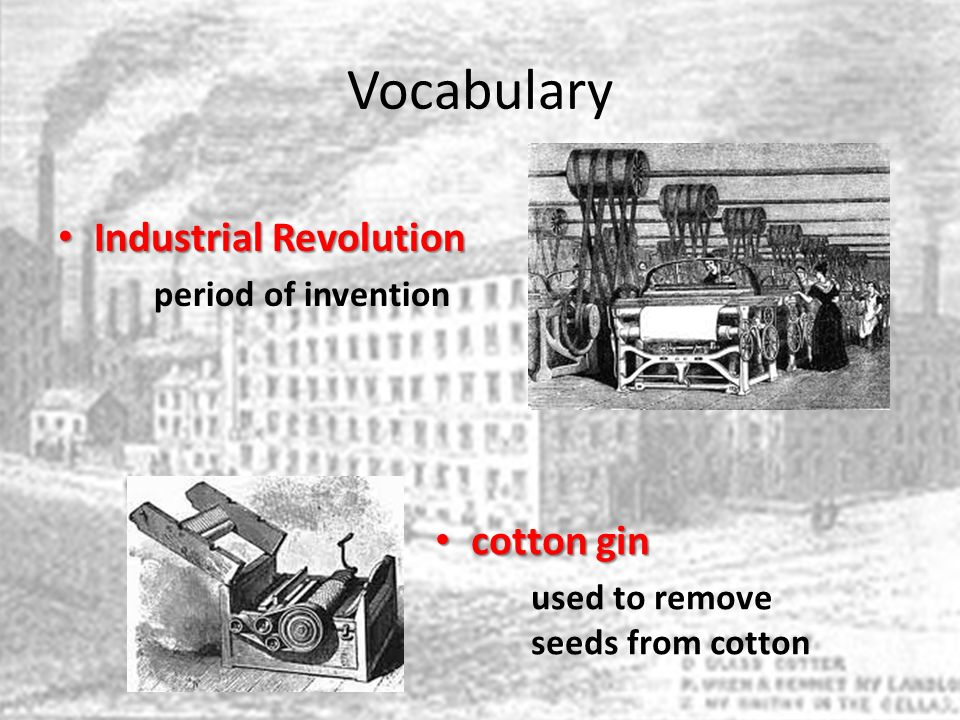 Vocabulary Industrial Revolution cotton gin period of invention