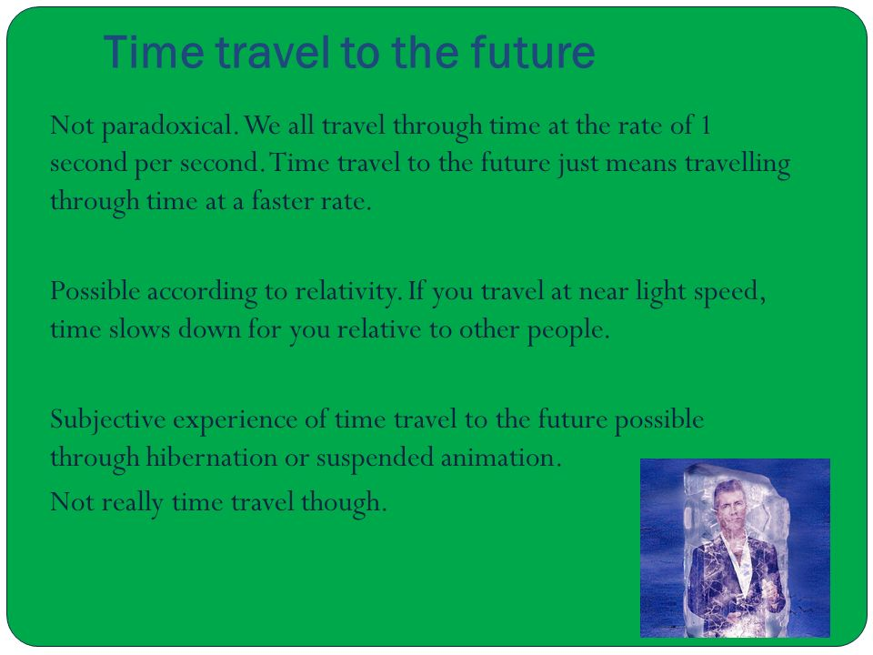 if only travelling trough time were possible Have simulated how time-travelling  people who travel alot are basically traveling trough time,  time travel will only become possible when we.