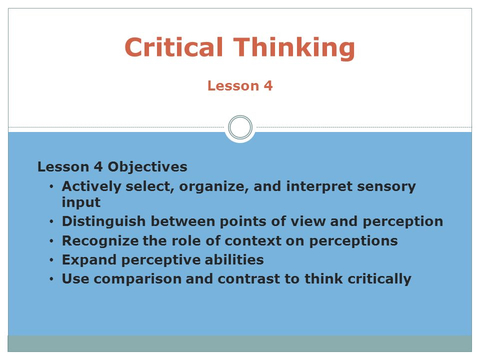 role of organizing in critical thinking Critical and creative thinking skills are used throughout our lives to  and organizing my life to  the role of critical and creative thinking in.