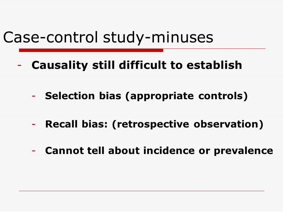 recall bias in case control studies Recall bias is a type of information bias common in case-control studies where the cases (or their families) are more likely to recall a prior exposure than the controls from: handbook of clinical neurology , 2016.