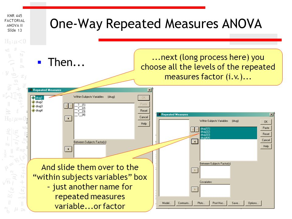 one way repeated anova Conduct and interpret a sequential one-way discriminant analysis mathematical expectation [ view all ] conduct and interpret a repeated measures ancova and the repeated measures anova because it also compares the mean scores of one group to another group on different observations.