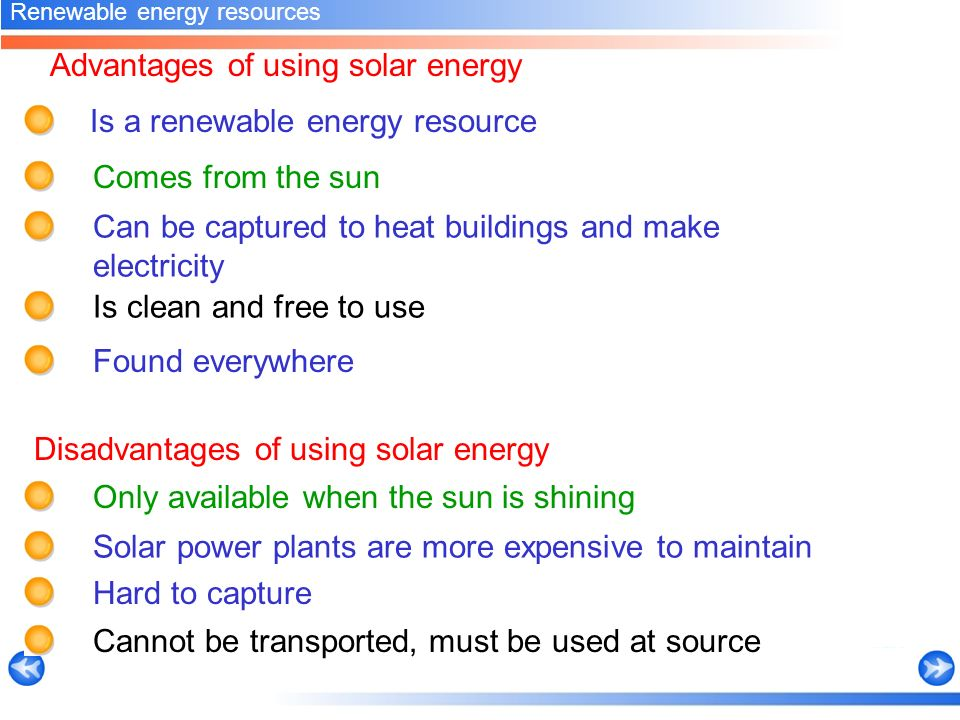 solar energy the advantages of using renewable source of power Advantages disadvantages solar energy from sunlight is captured in solar panels and converted into electricity wave power, wind power, solar power or geothermal energy are renewable energy sources] and non-renewable.
