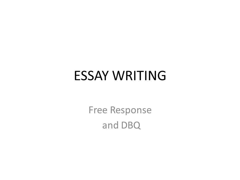 ESSAY WRITING Free Response And DBQ Ppt Video Online Download