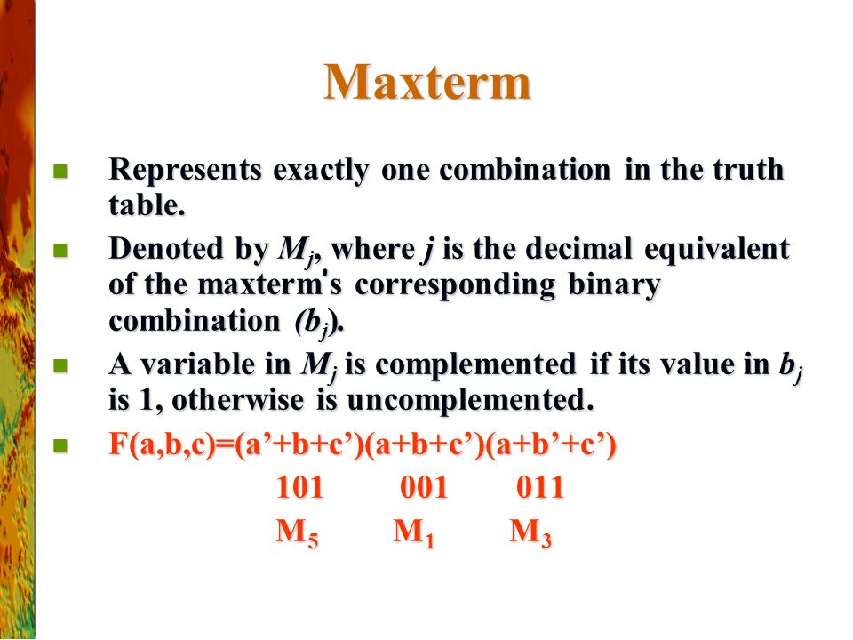 Maxterm Represents exactly one combination in the truth table.
