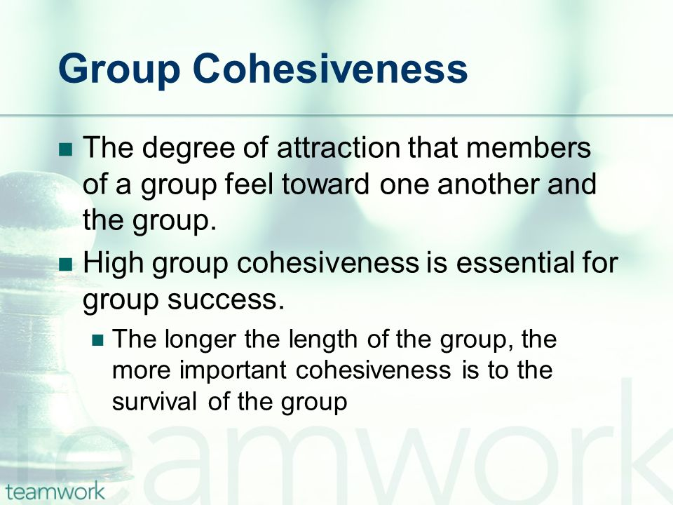 Group Cohesiveness The degree of attraction that members of a group feel toward one another and the group.