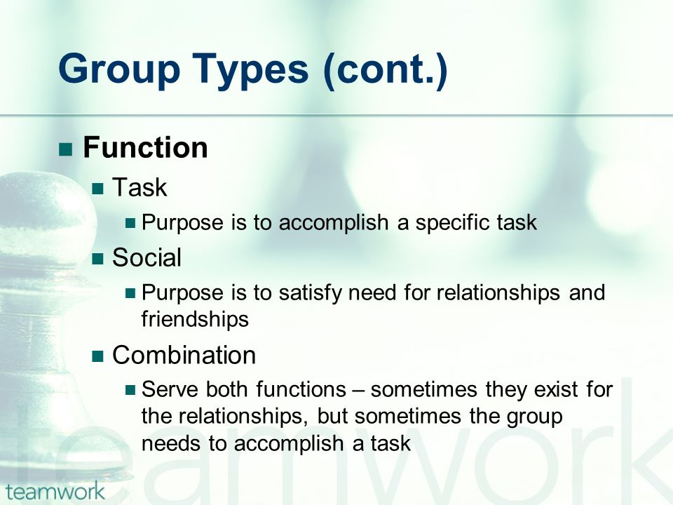 Group Types (cont.) Function Task Social Combination