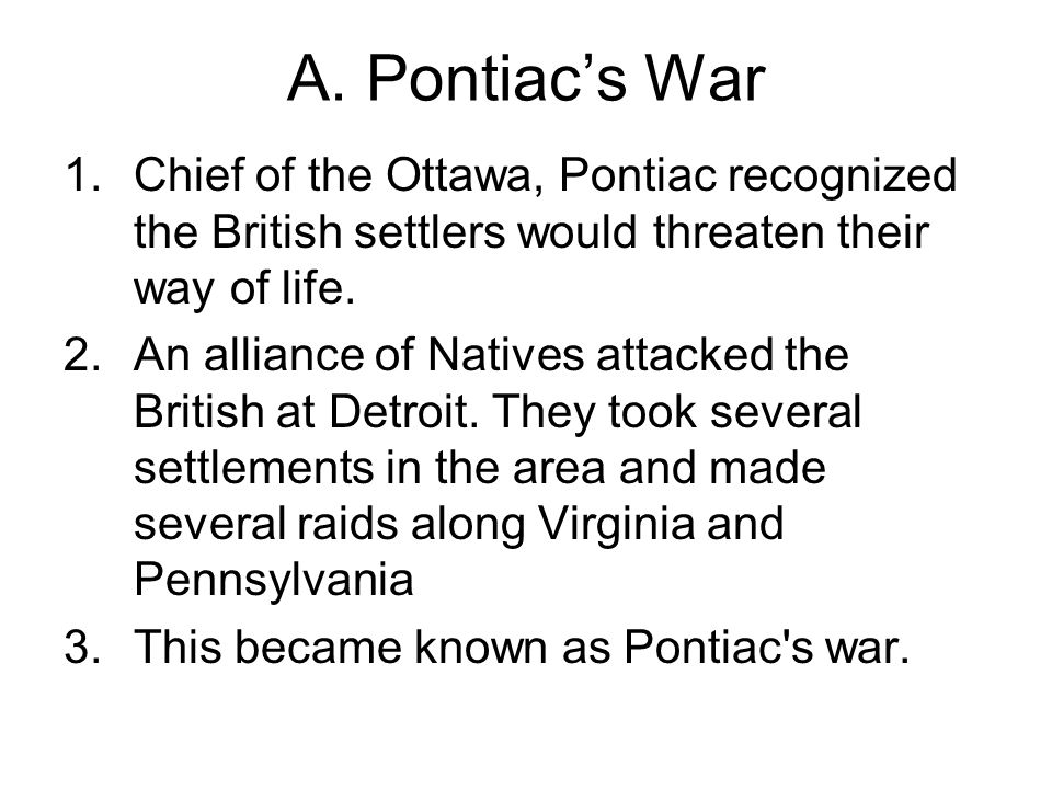 A. Pontiac's War Chief of the Ottawa, Pontiac recognized the British settlers would threaten their way of life.