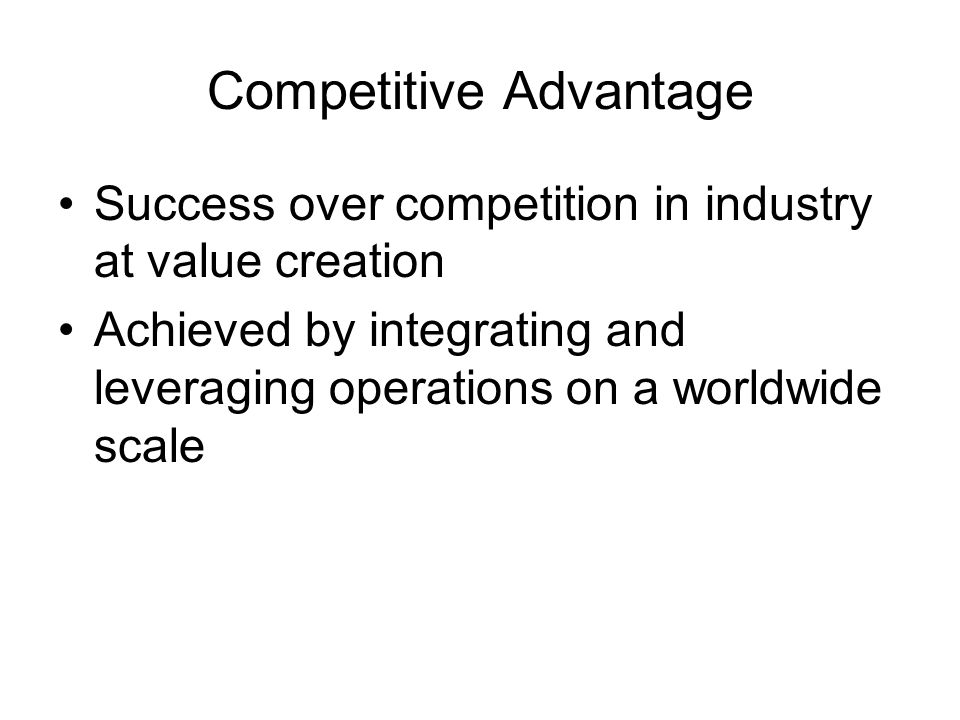 competitive advantage and value creation Creating competitive advantage  competitive advantages value creation & distribution the primary source of generating profits.
