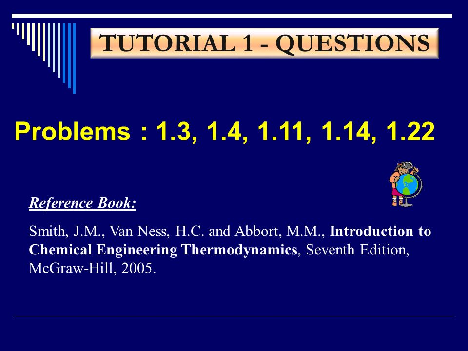 TUTORIAL 1 - QUESTIONS Problems : 1.3, 1.4, 1.11, 1.14, 1.22