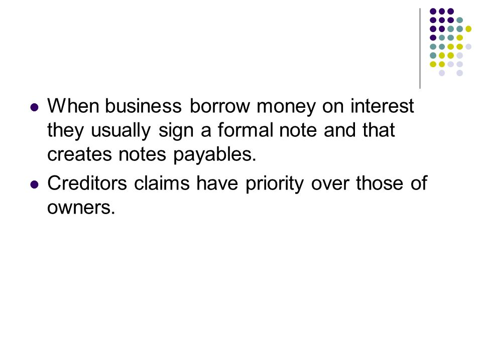 When Business Borrow Money On Interest They Usually Sign A Formal Note And  That Creates Notes  Note Payables