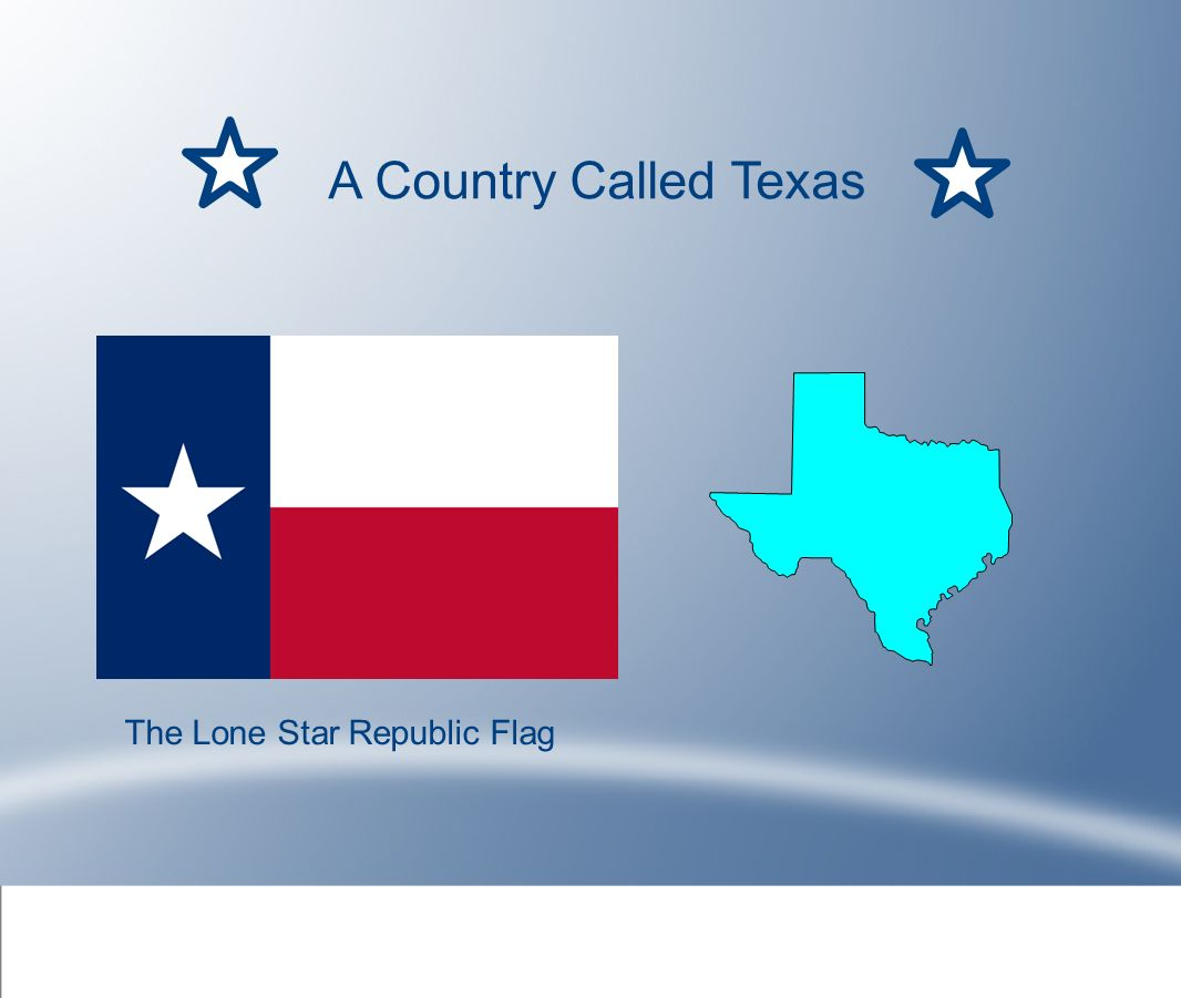 A Country Called Texas The Lone Star Republic Flag Ppt Video - Why is texas called the lone star state