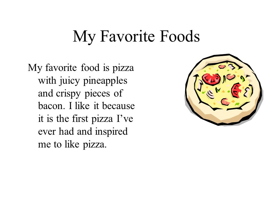 my favorite food essay writing Among the number of food pizza is my favorite food because it tastes and smells fabulous olivia from bla bla writing among the number of food pizza is my favorite.