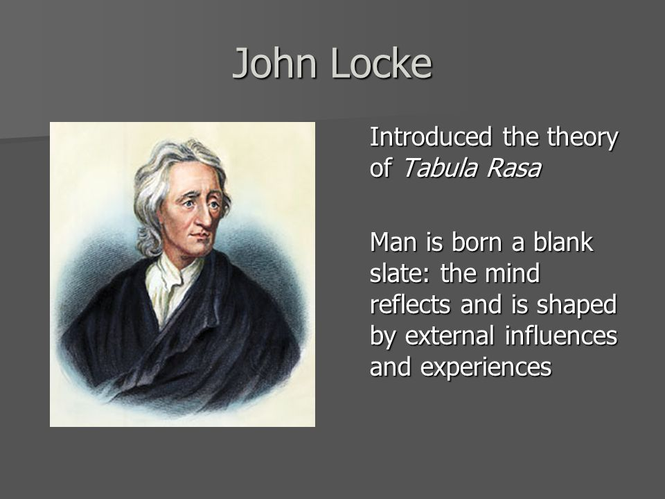 an analysis of john lockes theory of tabula rasa Locke's 1690 masterwork, in which he presented his empiricist account of human knowledge acquisition argued that the mind was a blank slate (or tabula rasa) at birth and we gain knowledge from experience.