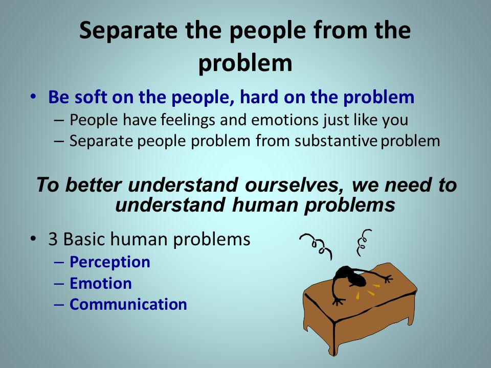 separate people. separate the people from problem