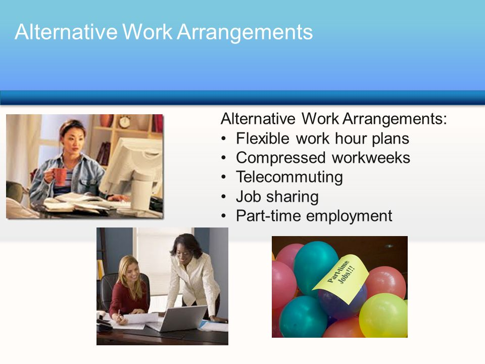 alternative work arrangements The purpose of this policy is to set the standards for a consistent process and treatment of employees regarding alternate work arrangements  alternative work.