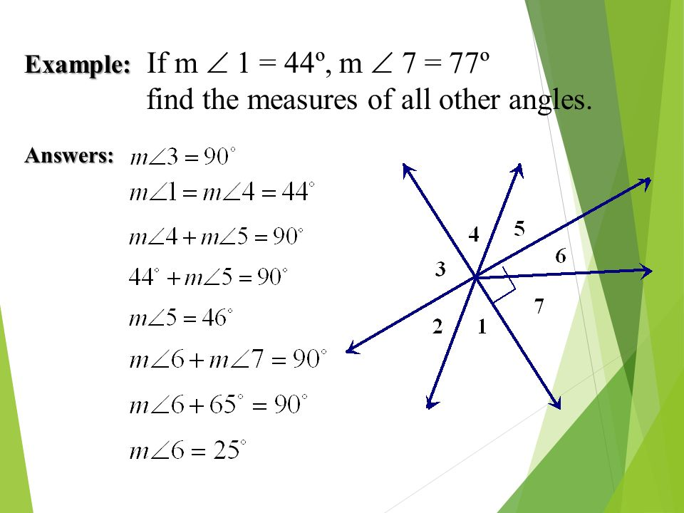Example: If m  1 = 44º, m  7 = 77º find the measures of all other angles.