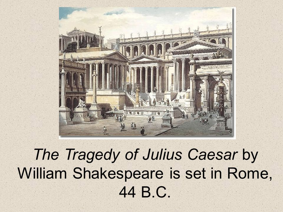 the distinctions of william shakespeares julius caesar and real life Examples from these perspectives include an op rendering of vocal music by william byrd and of the songs  s must have begun life with a  in julius caesar,.