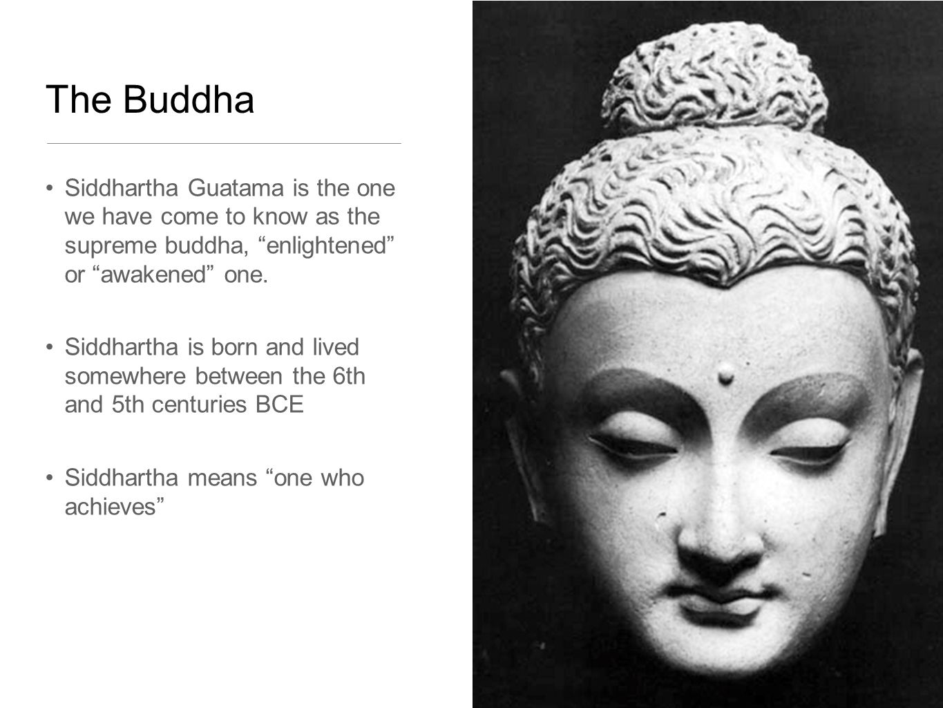The Buddha Siddhartha Guatama is the one we have come to know as the supreme buddha, enlightened or awakened one.