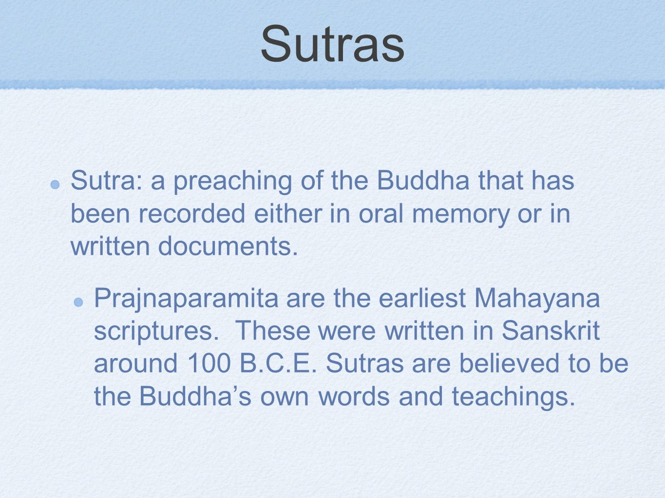 Sutras Sutra: a preaching of the Buddha that has been recorded either in oral memory or in written documents.