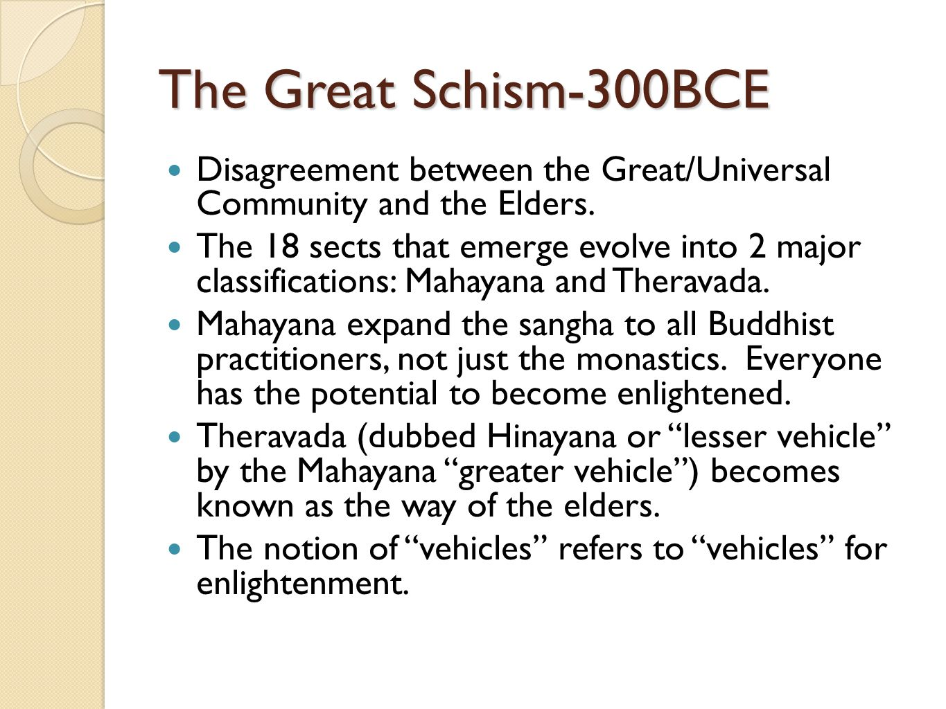 The Great Schism-300BCE Disagreement between the Great/Universal Community and the Elders.