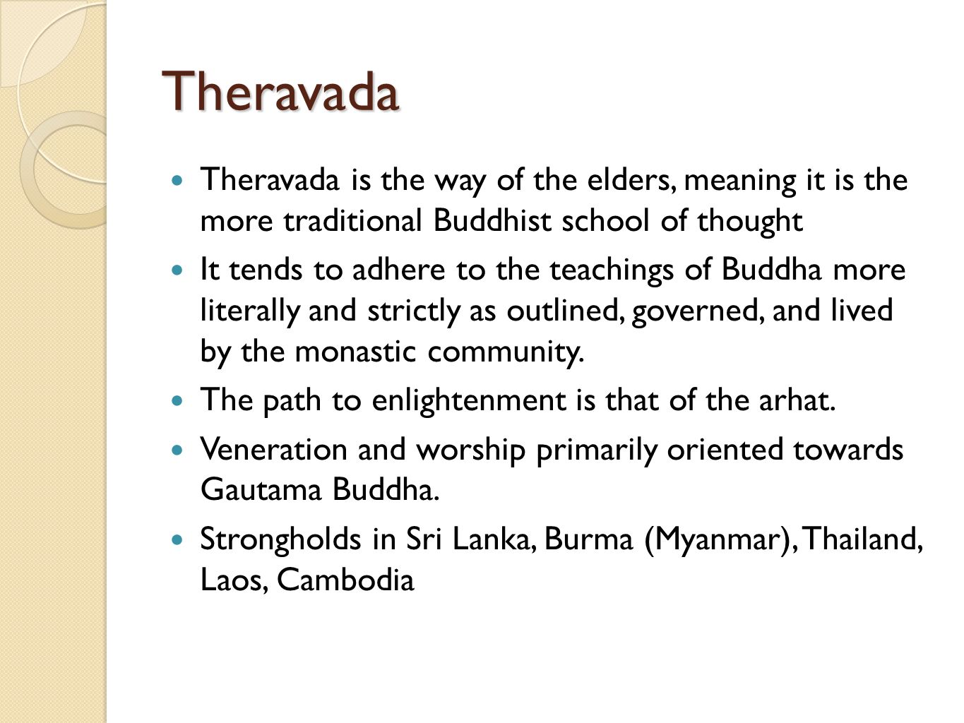 Theravada Theravada is the way of the elders, meaning it is the more traditional Buddhist school of thought.