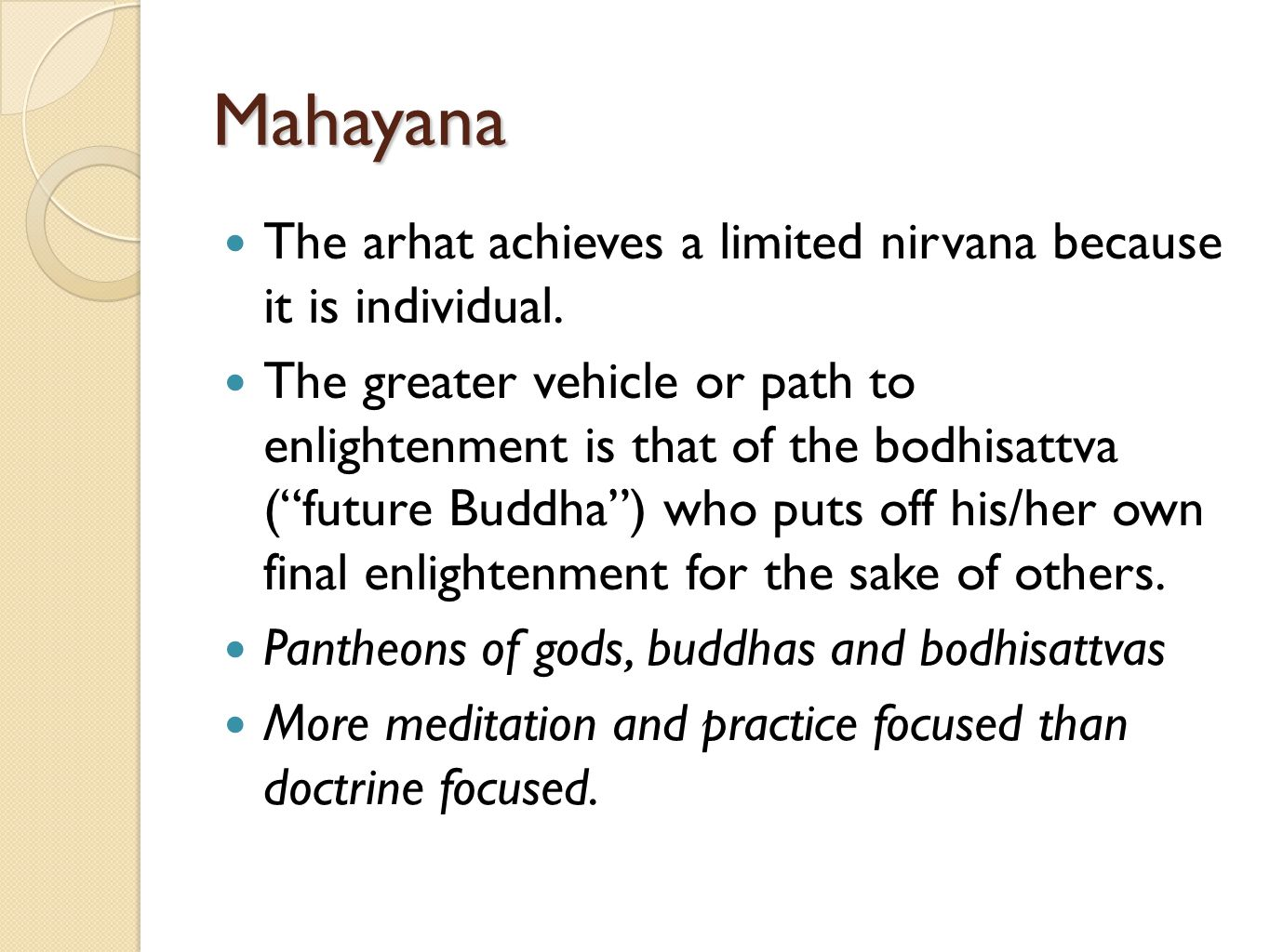 Mahayana The arhat achieves a limited nirvana because it is individual.