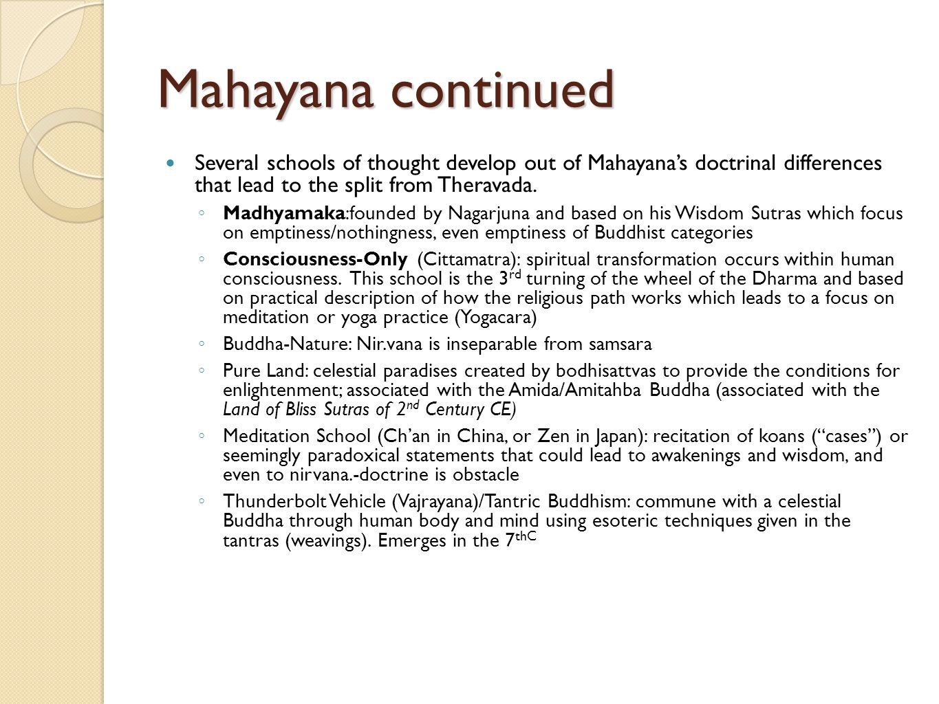 Mahayana continued Several schools of thought develop out of Mahayana's doctrinal differences that lead to the split from Theravada.