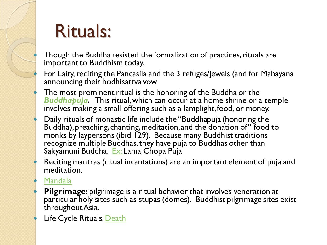 Rituals: Though the Buddha resisted the formalization of practices, rituals are important to Buddhism today.