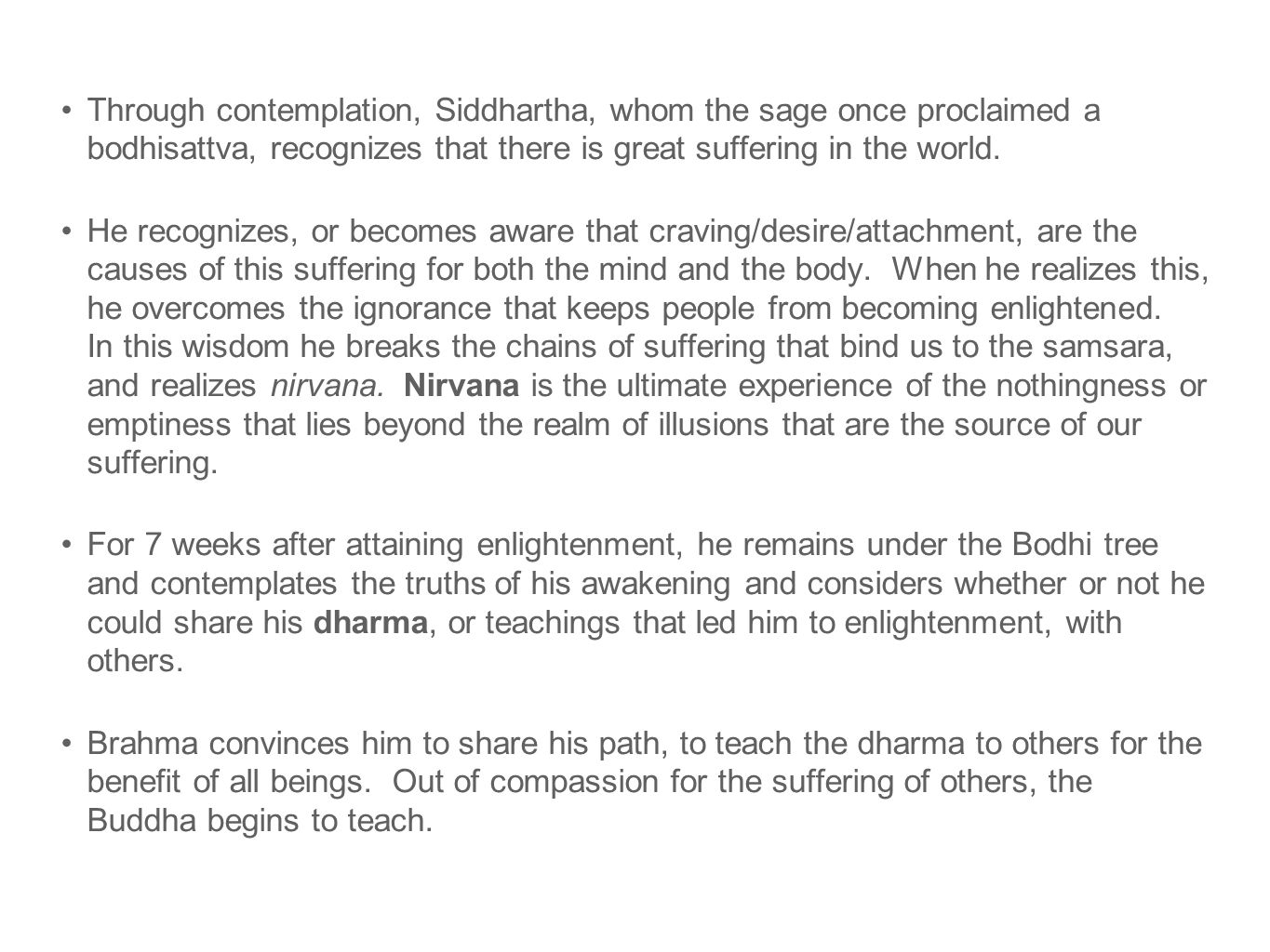 Through contemplation, Siddhartha, whom the sage once proclaimed a bodhisattva, recognizes that there is great suffering in the world.